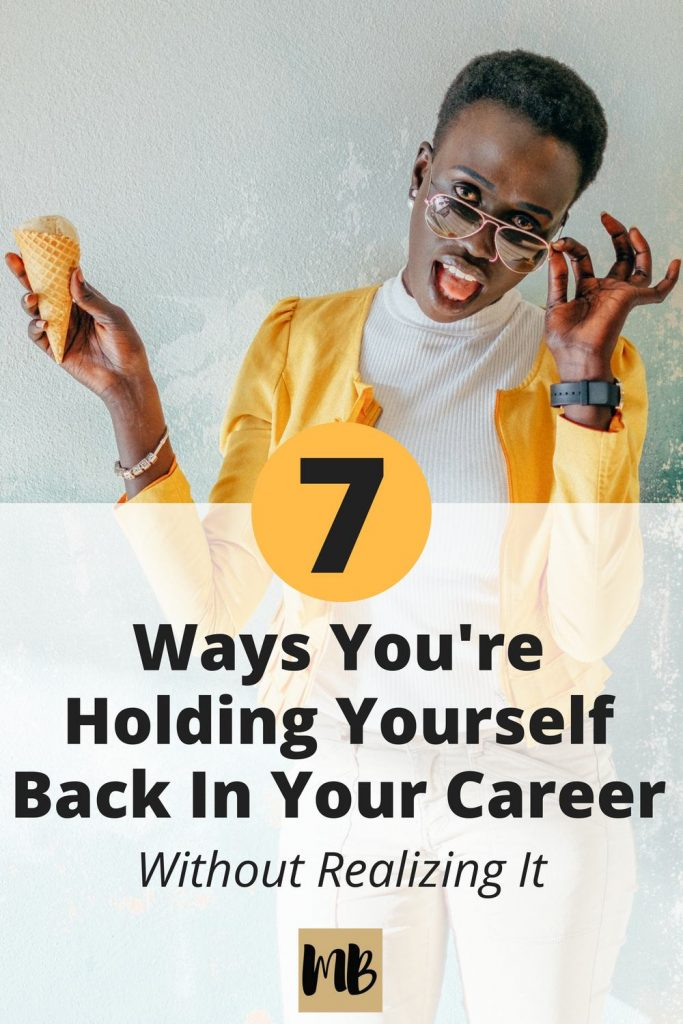 7 Ways You're Holding Yourself Back In Your Career Without Realizing It | Many employees want to get to the next step in their careers and are frustrated that it is taking so long. They might blame the company, their boss, or others for their career stagnation. If you find yourself in this position, take a minute to reflect on yourself and your behaviors. Are there things that you are doing that are holding you back from achieving your career goals? Are there also things that you should be doing that would help you in achieving your goals faster? The answer is likely yes.