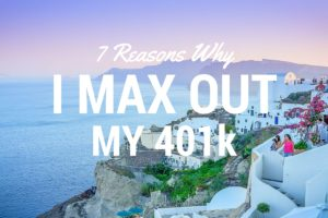 7 Reasons Why I Max Out My 401k