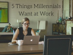 5 Things Millennials Want at Work