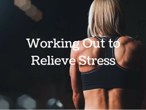Working Out to Relieve Stress
