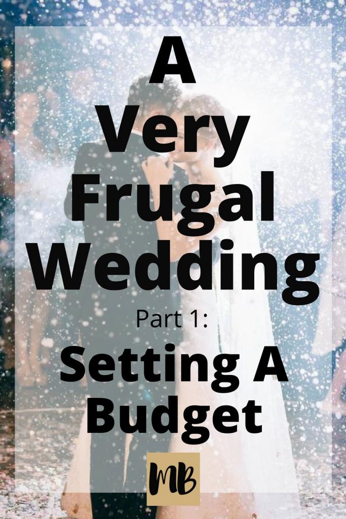 A Very Frugal Wedding: Setting a Budget | How to plan a beautiful wedding on a budget. #wedding #frugal #savingmoney #weddingseason #dreamwedding #weddingbudget #frugalwedding #cheapwedding