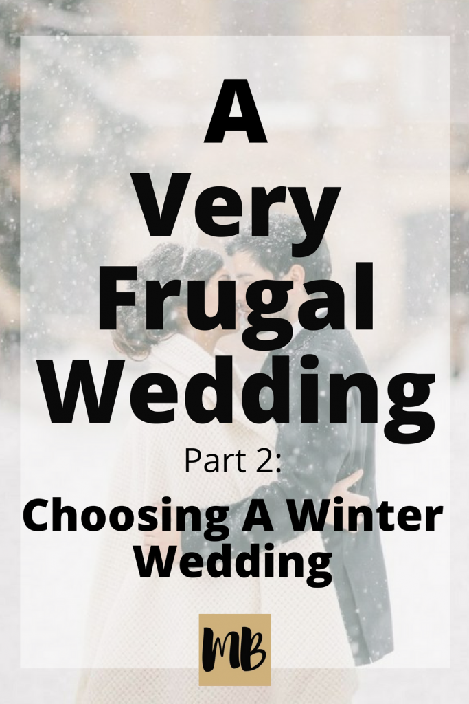 A Very Frugal Wedding part 2: Choosing A Winter Wedding. | You can save thousands of dollars on your wedding with a few simple changes such as marrying off season or holding the ceremony on a Friday evening. Discover what we did to have the wedding of our dreams for only $10,000! #dreamwedding #winterwedding #frugalwedding #weddingtips