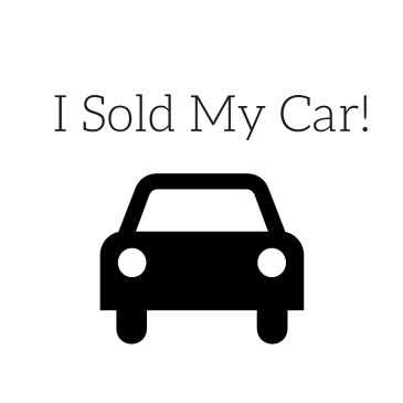 I Sold My Car!!