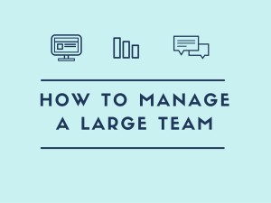 5 Tips For Managing a Large Team