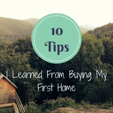 10 Tips I Learned From Buying My First Home