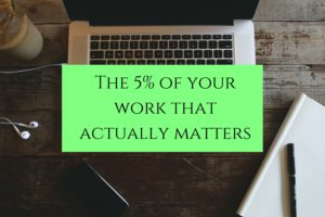 The 5% of your work that actually matters-2