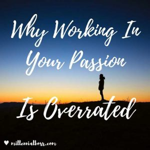 Working In Your Passion is Overrated