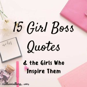 15 Girl Boss Quotes & the Girls Who Inspire Them