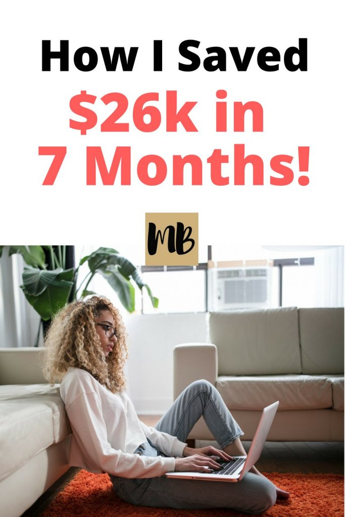 I've saved over $26,000 in the past 7 months. Even saying that number surprises me because it didn't feel like I was saving that much at all!. I'll show you exactly how I saved over $26,000 in 7 months and how you can do it too!