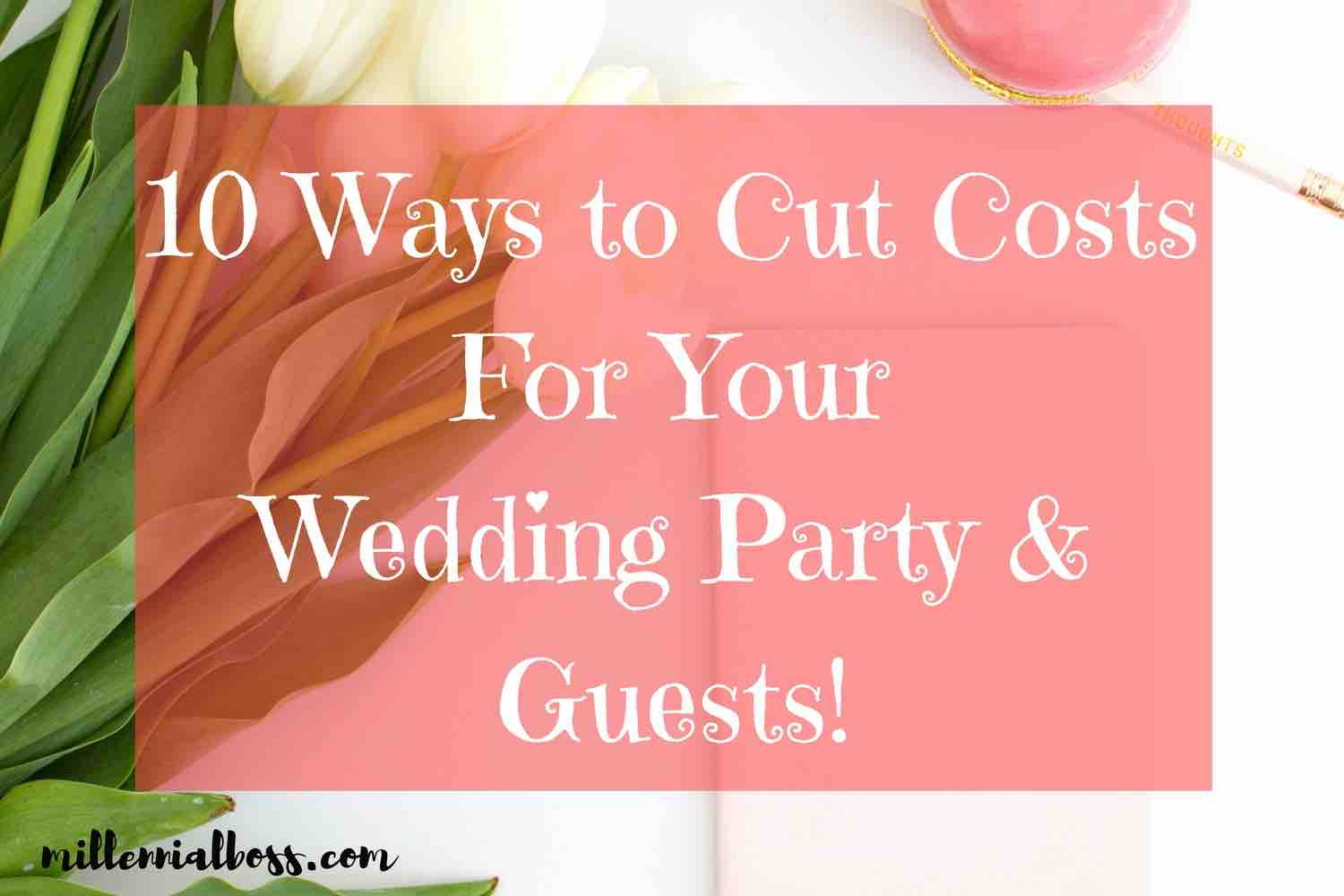 10 Ways to Minimize Costs for Guests, Bridesmaids and Wedding Party