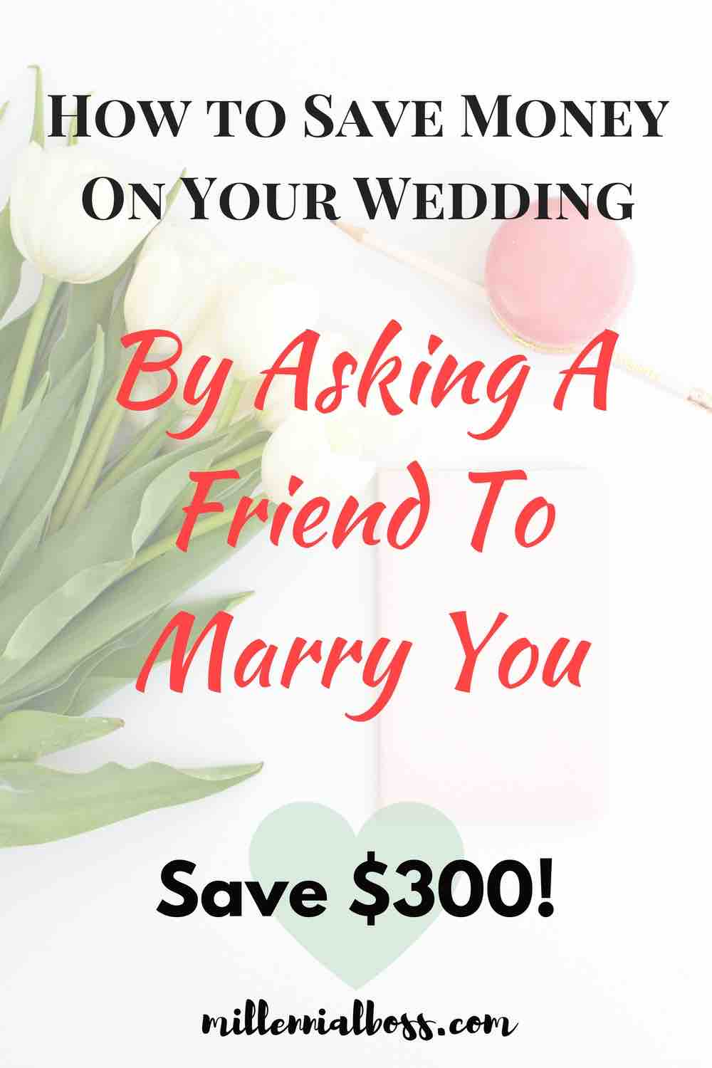 ask friend or family member to marry you and be your officiant