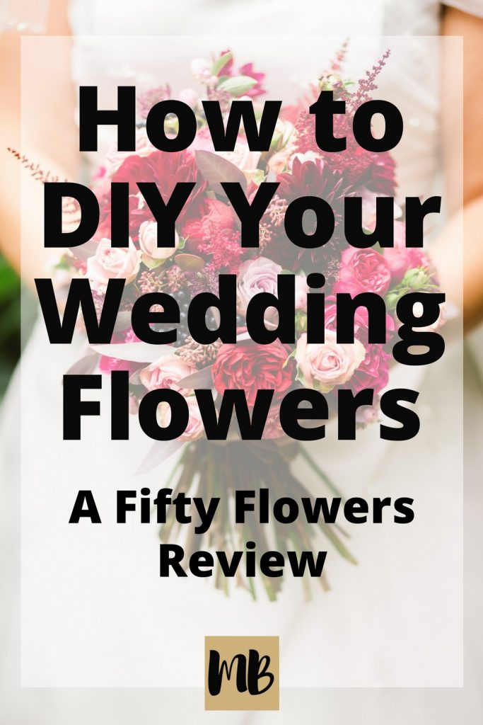 How to DIY Your Wedding Flowers: A Fifty Flowers Review (with pictures!)