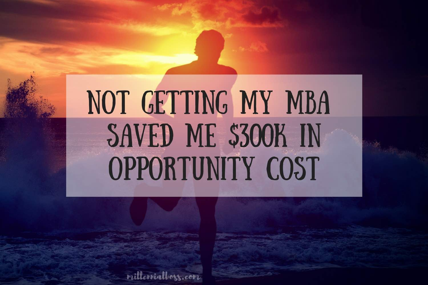 why not getting my mba was the smartest financial move i ve ever made