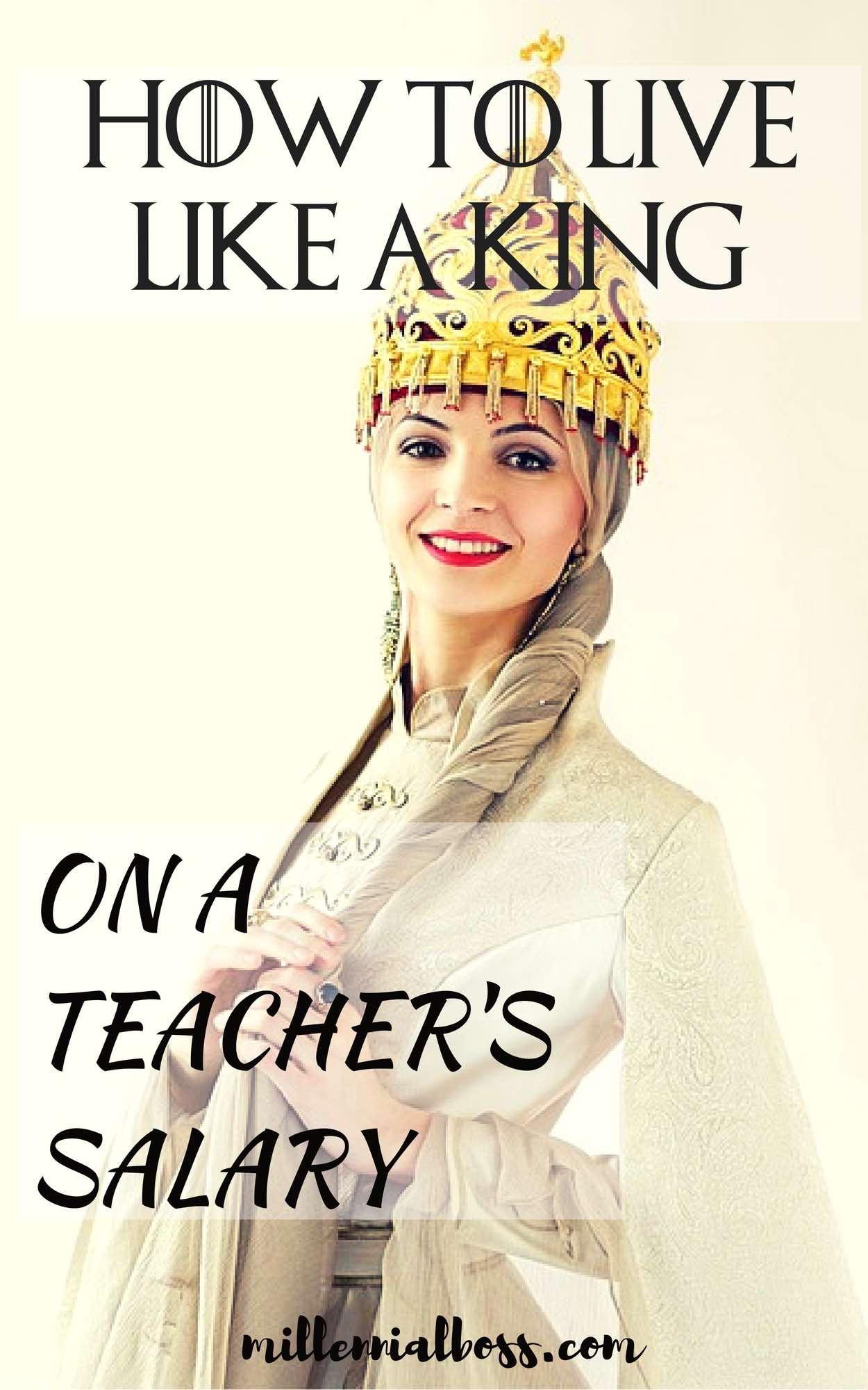 Live like a king on a teacher's salary