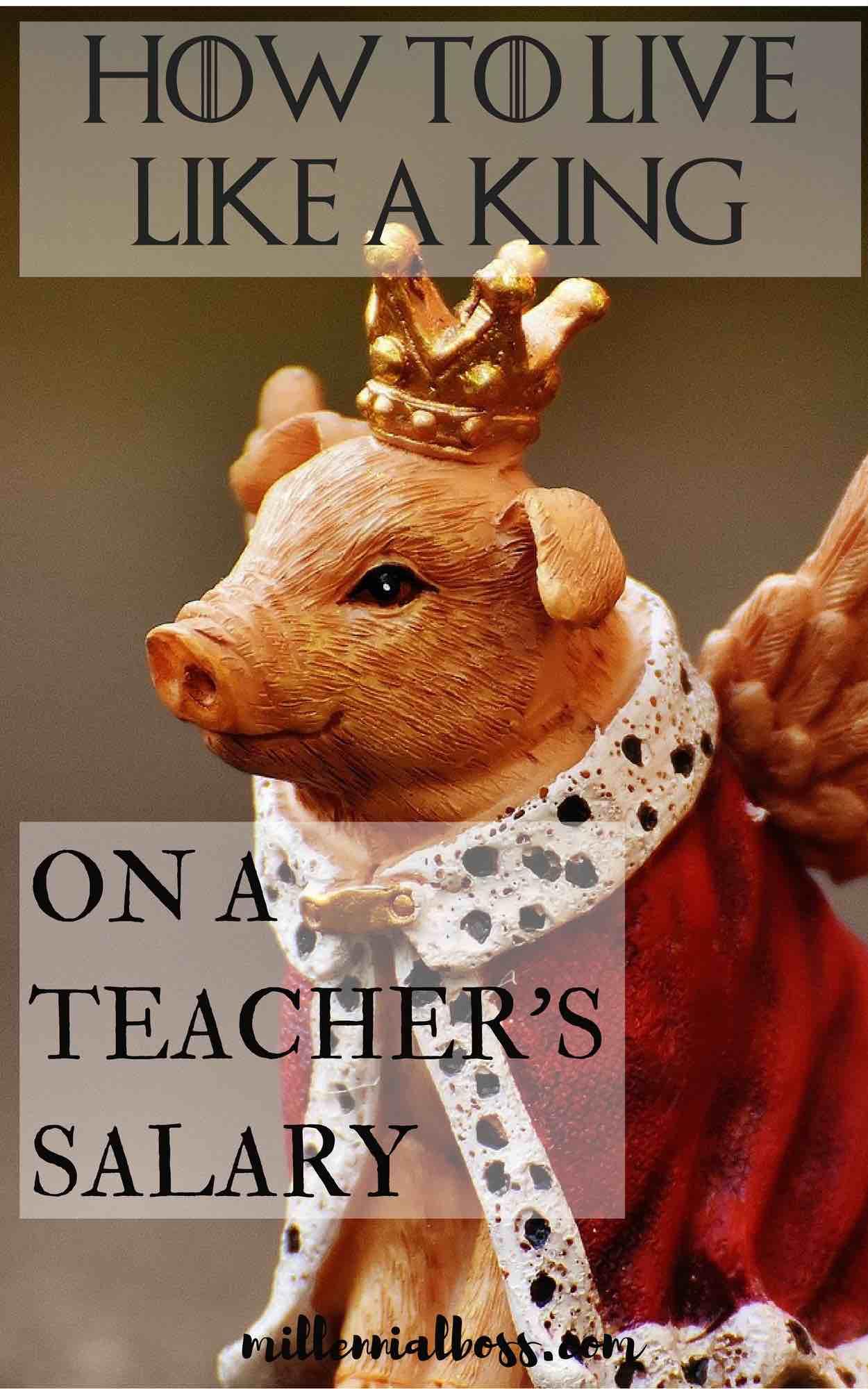 How to Live Like a King on Teacher's Salary