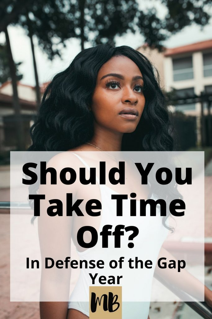 Should You Take Time Off? In Defense Of The Gap Year