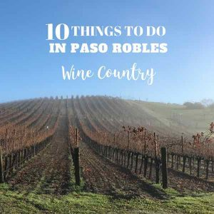 Where to Stay and What to Do in Paso Robles – Trip Report