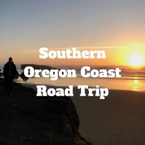 Northern California and Southern Oregon Coast Road Trip