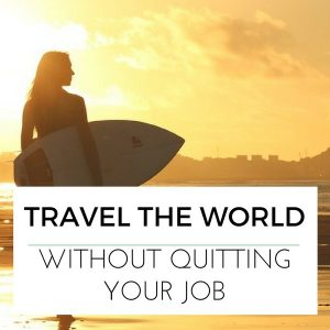 10 Ways to Travel The World Without Quitting Your Job
