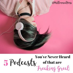5 Podcasts You've Never Heard of That Are FREAKING GREAT