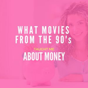 What 90s Movies From My Childhood Taught Me About Money