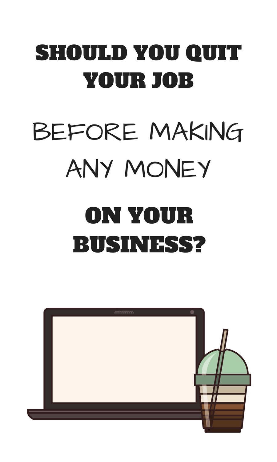 Quitting job before making money | Should you quit your job