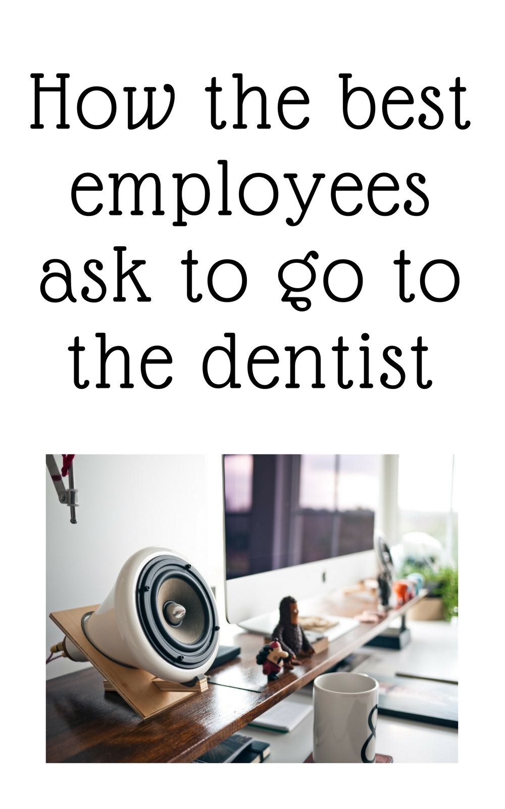 How to ask to go to a dentist appointment at work