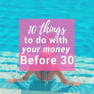 10 Money Goals to Cross Off Your List Before 30