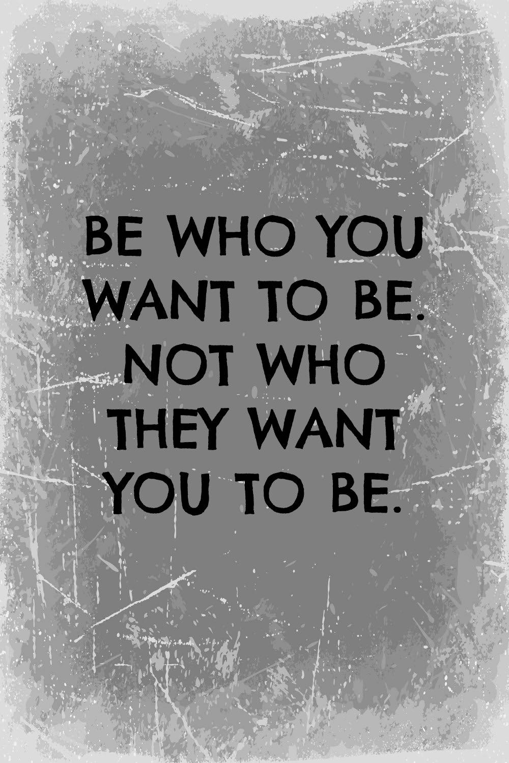 Inspirational quotes about being who you want to be