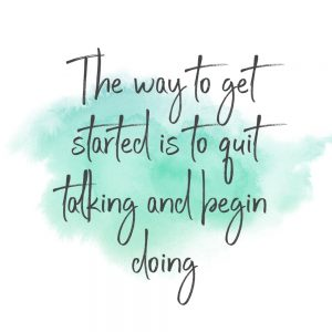 the way to get started is to quote talking and begin doing