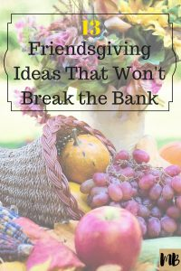 13 Friendsgiving Ideas that Won't Break the Budget