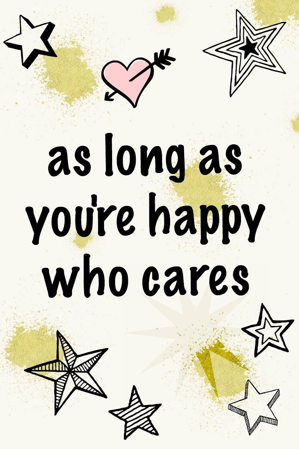 As long as you're happy, who cares quote. Happiness quotes #quotes #behappy #happiness