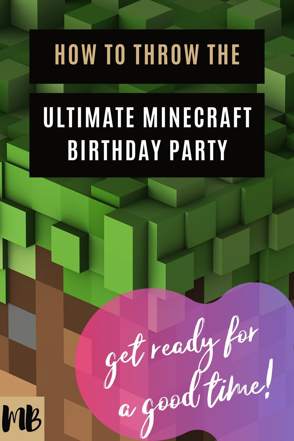 ultimate guide how to throw the ultimate minecraft birthday party drinks food cake games decorations