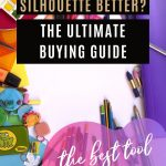 is the cricut or silhouette better? the ultimate buing guide comparing the cameo curio explore air 2 maker and which one is best